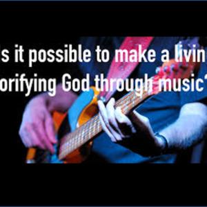 Making A Living Gloryifying God Through Music